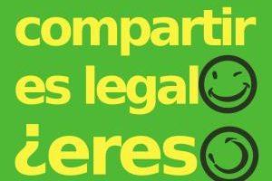¡Compartir es bueno, compartir es humano, es legítimo y es legal en España!
