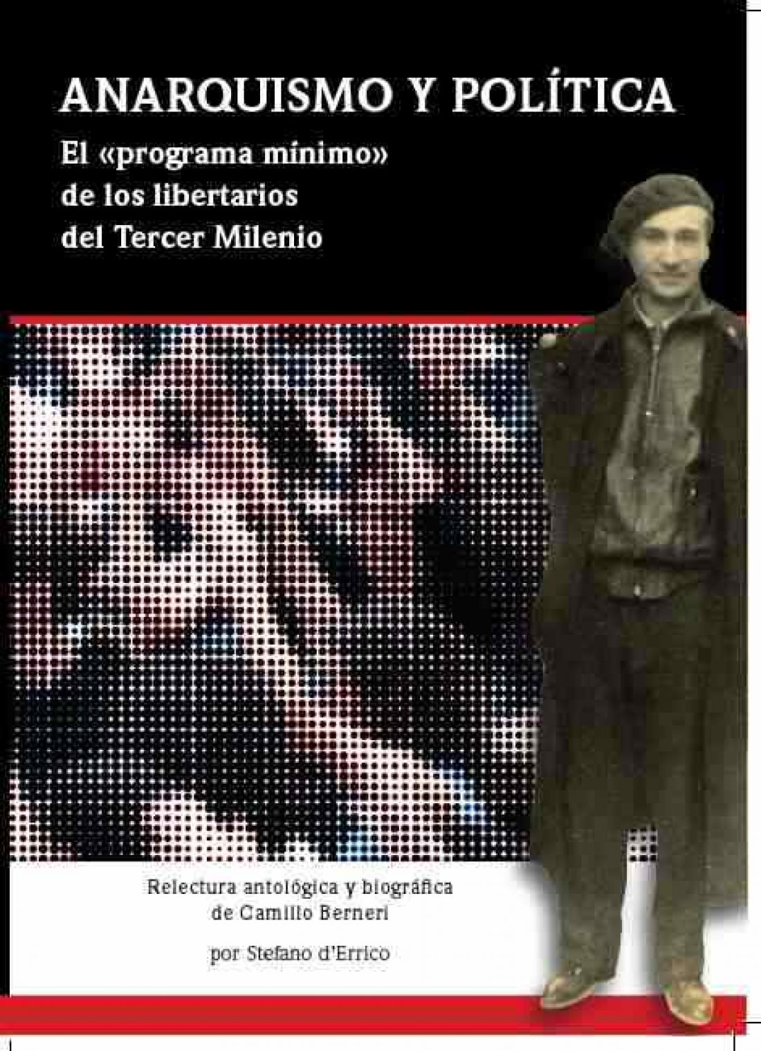 Presentación del libro Anarquismo y política: el programa mínimo de los libertarios del Tercer milenio. Relectura antológica y biográfica de Camillo Berneri, por Stefano d'Errico
