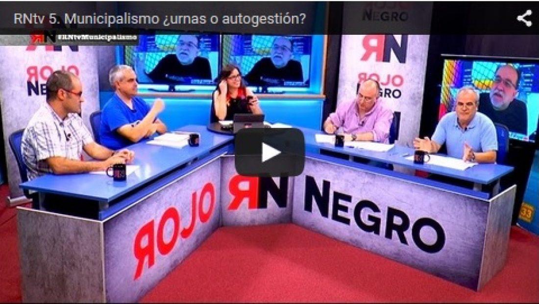 RNtv 5. Municipalismo ¿urnas o autogestión?