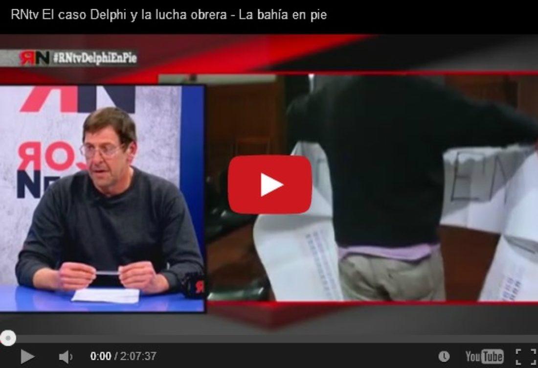 RNtv El caso Delphi y la lucha obrera – La bahía en pie