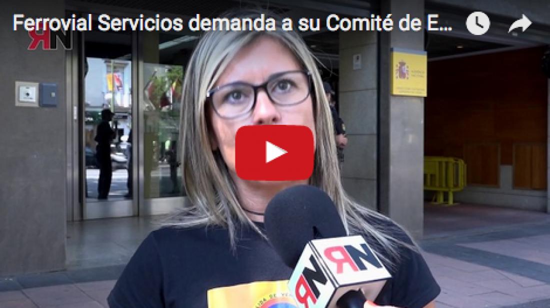 Vídeo: Ferrovial Servicios demanda a su Comité de Empresa