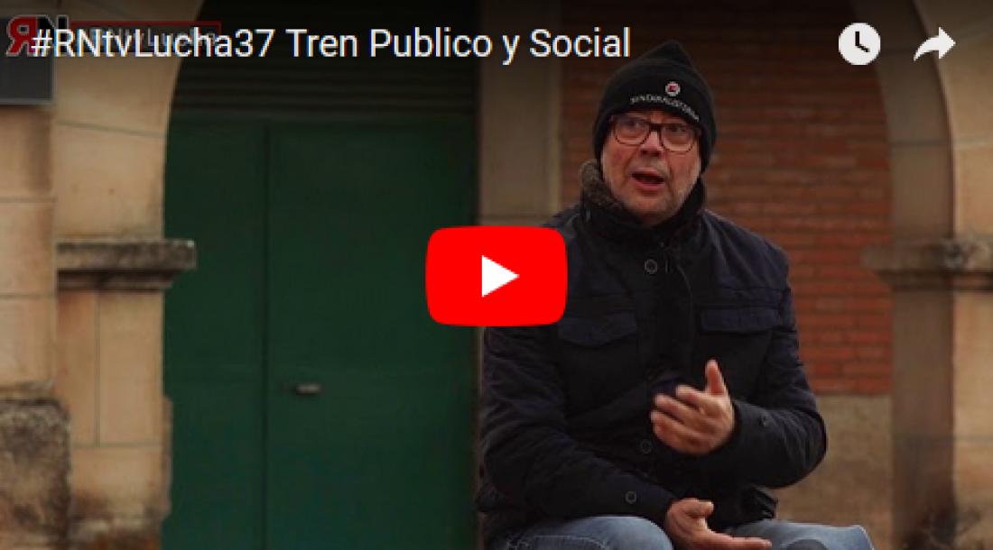 #RNtvLucha37 Tren Público y Social