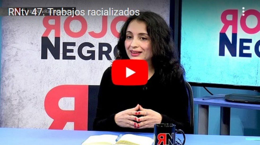 RNtv 47. Trabajos racializados